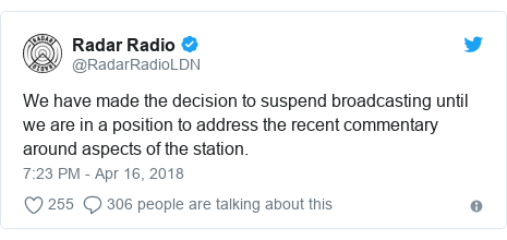 Twitter post by @RadarRadioLDN: We have made the decision to suspend broadcasting until we are in a position to address the recent commentary around aspects of the station.