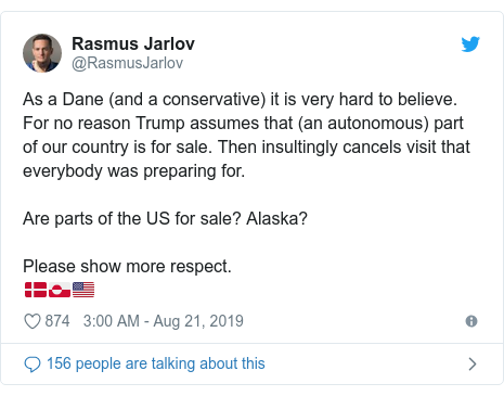 Twitter post by @RasmusJarlov: As a Dane (and a conservative) it is very hard to believe. For no reason Trump assumes that (an autonomous) part of our country is for sale. Then insultingly cancels visit that everybody was preparing for. Are parts of the US for sale? Alaska? Please show more respect.🇩🇰🇬🇱🇺🇸