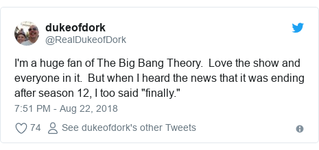 """Twitter post by @RealDukeofDork: I'm a huge fan of The Big Bang Theory.  Love the show and everyone in it.  But when I heard the news that it was ending after season 12, I too said """"finally."""""""