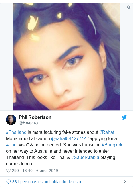 "Publicación de Twitter por @Reaproy: #Thailand is manufacturing fake stories about #Rahaf Mohammed al-Qunun @rahaf84427714 ""applying for a #Thai visa"" & being denied. She was transiting #Bangkok on her way to Australia and never intended to enter Thailand. This looks like Thai & #SaudiArabia playing games to me."