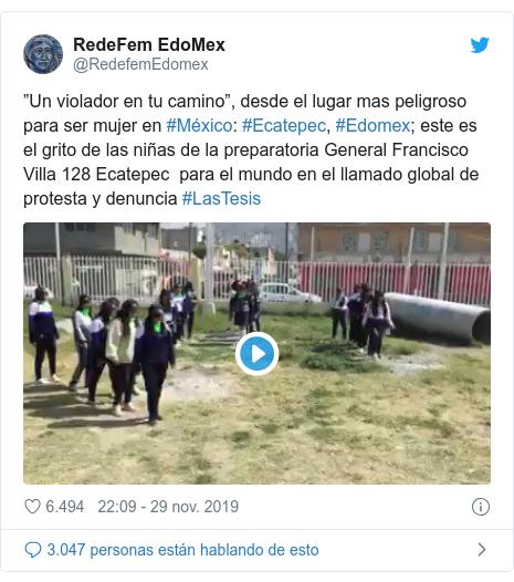 """Publicación de Twitter por @RedefemEdomex: """"Un violador en tu camino"""", desde el lugar mas peligroso para ser mujer en #México #Ecatepec, #Edomex; este es el grito de las niñas de la preparatoria General Francisco Villa 128 Ecatepec para el mundo en el llamado global de protesta y denuncia #LasTesis"""