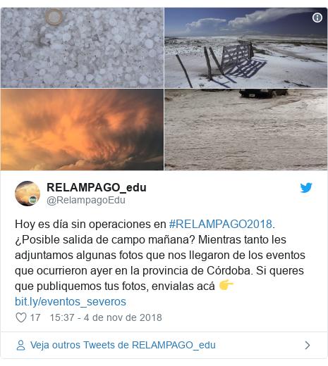 Twitter post de @RelampagoEdu: Hoy es día sin operaciones en #RELAMPAGO2018. ¿Posible salida de campo mañana? Mientras tanto les adjuntamos algunas fotos que nos llegaron de los eventos que ocurrieron ayer en la provincia de Córdoba. Si queres que publiquemos tus fotos, envialas acá 👉