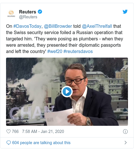 Twitter post by @Reuters: On #DavosToday, @BillBrowder told @AxelThrelfall that the Swiss security service foiled a Russian operation that targeted him. 'They were posing as plumbers - when they were arrested, they presented their diplomatic passports and left the country' #wef20 #reutersdavos