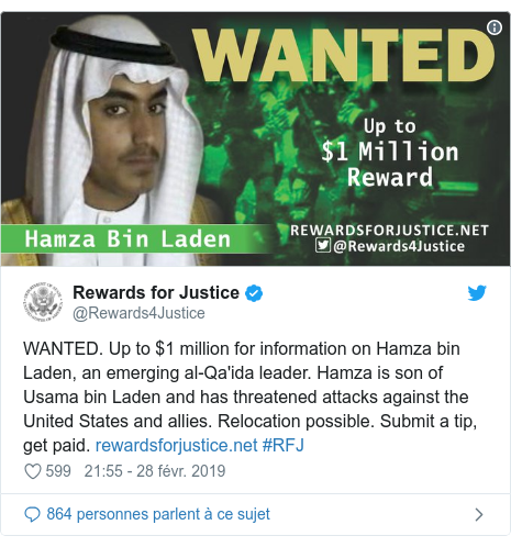 Twitter publication par @Rewards4Justice: WANTED. Up to $1 million for information on Hamza bin Laden, an emerging al-Qa'ida leader. Hamza is son of Usama bin Laden and has threatened attacks against the United States and allies. Relocation possible. Submit a tip, get paid.  #RFJ