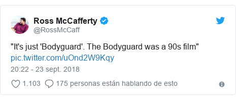 "Publicación de Twitter por @RossMcCaff: ""It's just'Bodyguard'. The Bodyguard was a 90s film"""