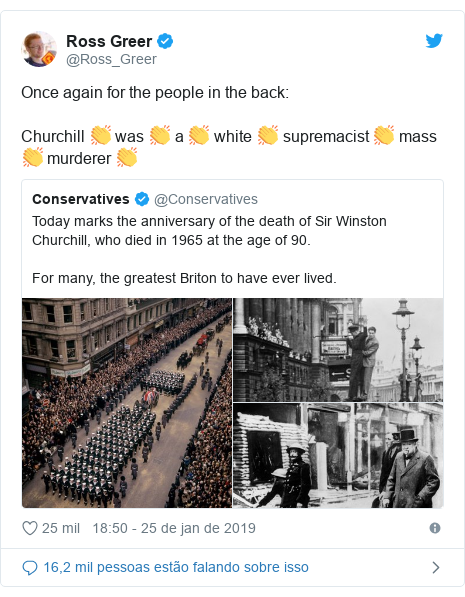Twitter post de @Ross_Greer: Once again for the people in the back Churchill 👏 was 👏 a 👏 white 👏 supremacist 👏 mass 👏 murderer 👏