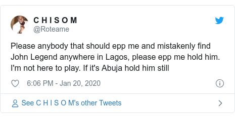 Twitter post by @Roteame: Please anybody that should epp me and mistakenly find John Legend anywhere in Lagos, please epp me hold him. I'm not here to play. If it's Abuja hold him still