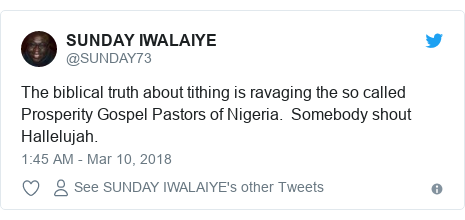 Twitter post by @SUNDAY73: The biblical truth about tithing is ravaging the so called Prosperity Gospel Pastors of Nigeria.  Somebody shout Hallelujah.