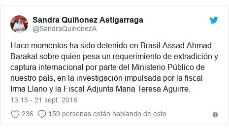 Publicación de Twitter por @SandraQuinonezA: Hace momentos ha sido detenido en Brasil Assad Ahmad Barakat sobre quien pesa un requerimiento de extradición y captura internacional por parte del Ministerio Público de nuestro país, en la investigación impulsada por la fiscal Irma Llano y la Fiscal Adjunta Maria Teresa Aguirre.