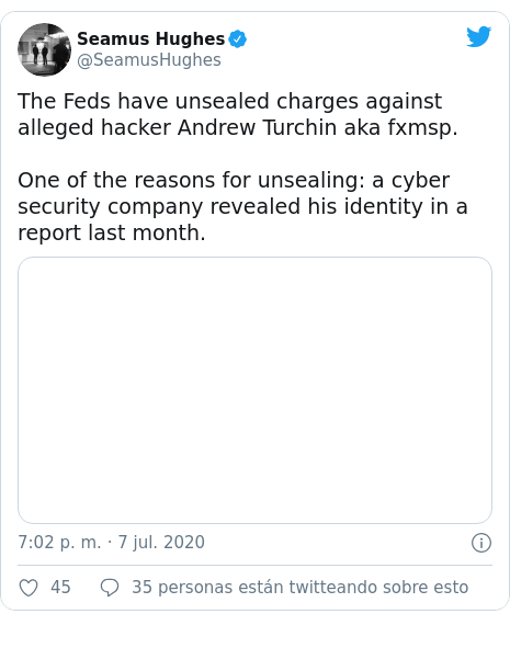 Publicación de Twitter por @SeamusHughes: The Feds have unsealed charges against alleged hacker Andrew Turchin aka fxmsp. One of the reasons for unsealing  a cyber security company revealed his identity in a report last month.