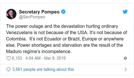 Сообщение в Твиттере @SecPompeo: Отключение электричества и разрушения, причиняющие вред обычным венесуэльцам, не из-за США.  Это не из-за Колумбии.  Это не Эквадор или Бразилия, Европа или где-либо еще.  Дефицит электроэнергии и голод являются результатом некомпетентности режима Мадуро.