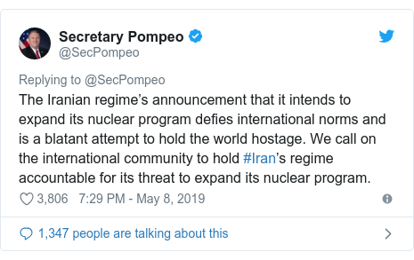 Twitter post by @SecPompeo: The Iranian regime's announcement that it intends to expand its nuclear program defies international norms and is a blatant attempt to hold the world hostage. We call on the international community to hold #Iran's regime accountable for its threat to expand its nuclear program.