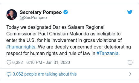 Twitter post by @SecPompeo: Today we designated Dar es Salaam Regional Commissioner Paul Christian Makonda as ineligible to enter the U.S. for his involvement in gross violations of #humanrights. We are deeply concerned over deteriorating respect for human rights and rule of law in #Tanzania.