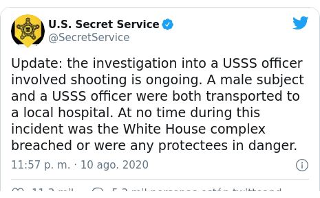 Publicación de Twitter por @SecretService: Update  the investigation into a USSS officer involved shooting is ongoing. A male subject and a USSS officer were both transported to a local hospital. At no time during this incident was the White House complex breached or were any protectees in danger.