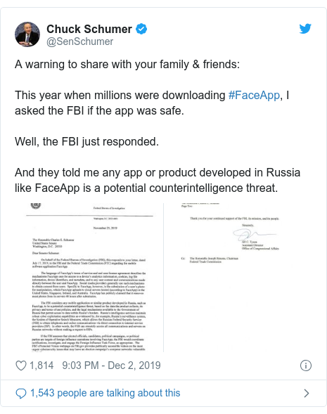 Twitter waxaa daabacay @SenSchumer: A warning to share with your family & friends This year when millions were downloading #FaceApp, I asked the FBI if the app was safe.Well, the FBI just responded.And they told me any app or product developed in Russia like FaceApp is a potential counterintelligence threat.