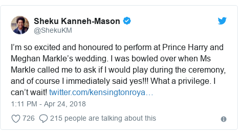 Twitter post by @ShekuKM: I'm so excited and honoured to perform at Prince Harry and Meghan Markle's wedding. I was bowled over when Ms Markle called me to ask if I would play during the ceremony, and of course I immediately said yes!!! What a privilege. I can't wait!