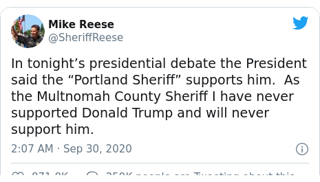 """Twitter post by @SheriffReese: In tonight's presidential debate the President said the """"Portland Sheriff"""" supports him. As the Multnomah County Sheriff I have never supported Donald Trump and will never support him."""