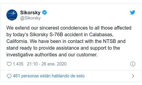 Publicación de Twitter por @Sikorsky: We extend our sincerest condolences to all those affected by today's Sikorsky S-76B accident in Calabasas, California. We have been in contact with the NTSB and stand ready to provide assistance and support to the investigative authorities and our customer.