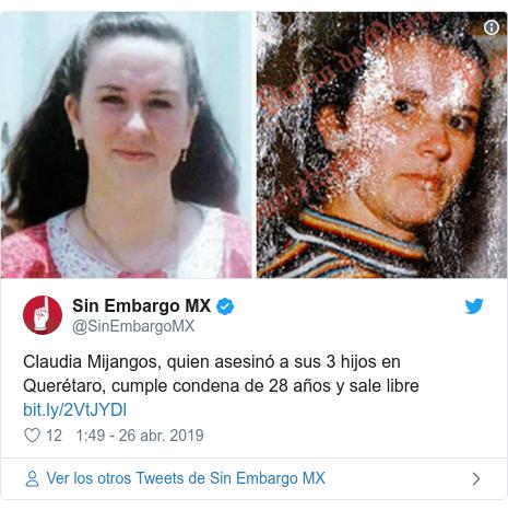 Publicación de Twitter por @SinEmbargoMX: Claudia Mijangos, quien asesinó a sus 3 hijos en Querétaro, cumple condena de 28 años y sale libre