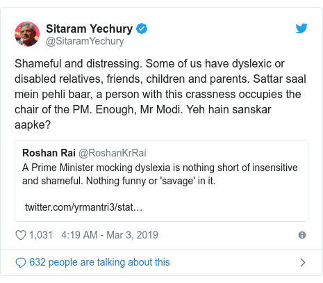 Twitter post by @SitaramYechury: Shameful and distressing. Some of us have dyslexic or disabled relatives, friends, children and parents. Sattar saal mein pehli baar, a person with this crassness occupies the chair of the PM. Enough, Mr Modi. Yeh hain sanskar aapke?