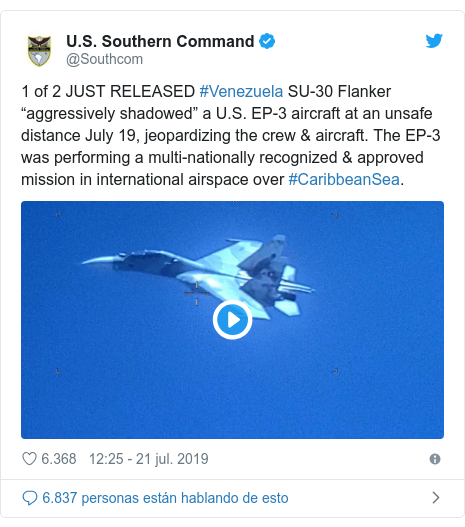 "Publicación de Twitter por @Southcom: 1 of 2 JUST RELEASED #Venezuela SU-30 Flanker ""aggressively shadowed"" a U.S. EP-3 aircraft at an unsafe distance July 19, jeopardizing the crew & aircraft. The EP-3 was performing a multi-nationally recognized & approved mission in international airspace over #CaribbeanSea."
