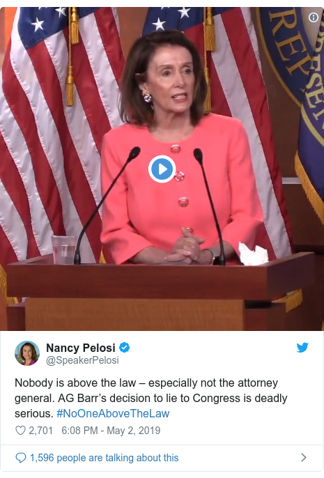 Twitter post by @SpeakerPelosi: Nobody is above the law – especially not the attorney general. AG Barr's decision to lie to Congress is deadly serious. #NoOneAboveTheLaw
