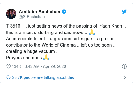 Twitter post by @SrBachchan: T 3516 - .. just getting news of the passing of Irfaan Khan .. this is a most disturbing and sad news .. 🙏An incredible talent .. a gracious colleague .. a prolific contributor to the World of Cinema .. left us too soon .. creating a huge vacuum .. Prayers and duas 🙏