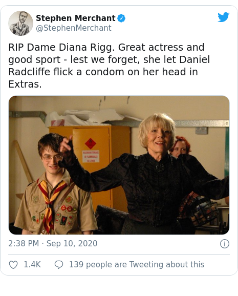 Twitter post by @StephenMerchant: RIP Dame Diana Rigg. Great actress and good sport - lest we forget, she let Daniel Radcliffe flick a condom on her head in Extras.