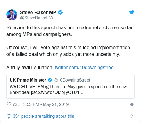 Twitter post by @SteveBakerHW: Reaction to this speech has been extremely adverse so far among MPs and campaigners. Of course, I will vote against this muddled implementation of a failed deal which only adds yet more uncertainty. A truly awful situation.