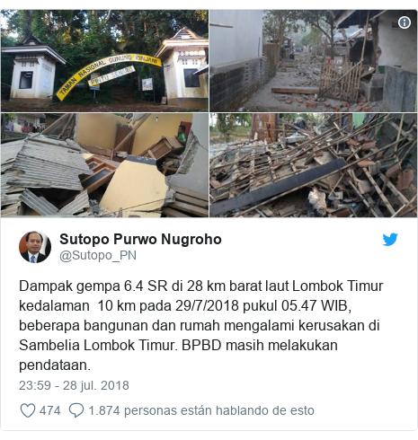 Publicación de Twitter por @Sutopo_PN: Dampak gempa 6.4 SR di 28 km barat laut Lombok Timur kedalaman 10 km pada 29/7/2018 pukul 05.47 WIB, beberapa bangunan dan rumah mengalami kerusakan di Sambelia Lombok Timur. BPBD masih melakukan pendataan.