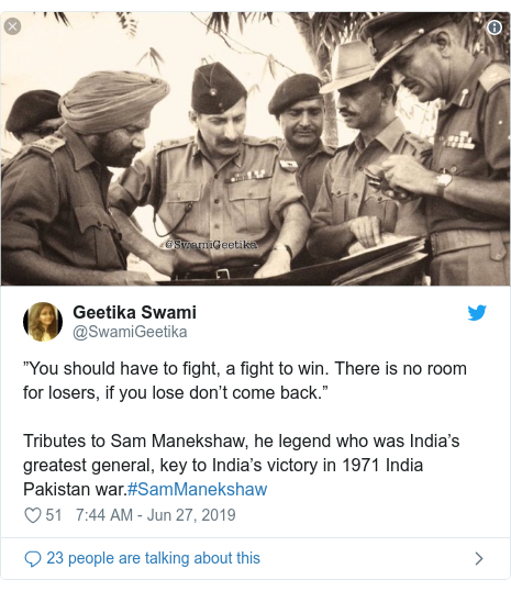"""Twitter post by @SwamiGeetika: """"You should have to fight, a fight to win. There is no room for losers, if you lose don't come back.""""Tributes to Sam Manekshaw, he legend who was India's greatest general, key to India's victory in 1971 India Pakistan war.#SamManekshaw"""