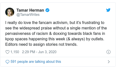 Twitter post by @TamarWrites: I really do love the fancam activism, but it's frustrating to see the widespread praise without a single mention of the pervasiveness of racism & doxxing towards black fans in kpop spaces happening this week (& always) by outlets. Editors need to assign stories not trends.