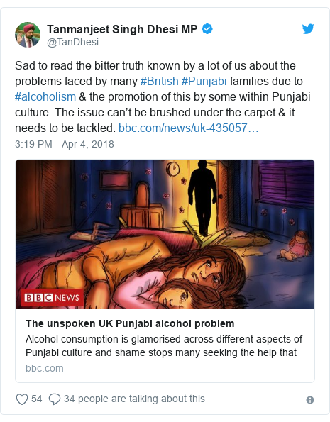 Twitter post by @TanDhesi: Sad to read the bitter truth known by a lot of us about the problems faced by many #British #Punjabi families due to #alcoholism & the promotion of this by some within Punjabi culture. The issue can't be brushed under the carpet & it needs to be tackled