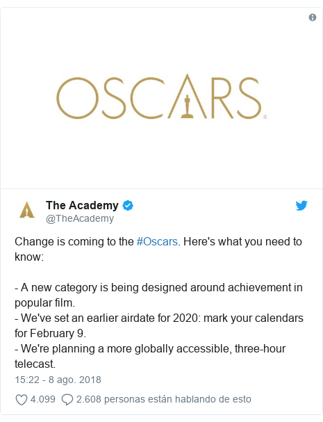 Publicación de Twitter por @TheAcademy: Change is coming to the #Oscars. Here's what you need to know - A new category is being designed around achievement in popular film.- We've set an earlier airdate for 2020 mark your calendars for February 9.- We're planning a more globally accessible, three-hour telecast.