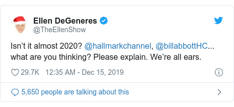 Twitter post by @TheEllenShow: Isn't it almost 2020? @hallmarkchannel, @billabbottHC... what are you thinking? Please explain. We're all ears.