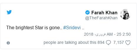ٹوئٹر پوسٹس @TheFarahKhan کے حساب سے: The brightest Star is gone.. #Sridevi ..