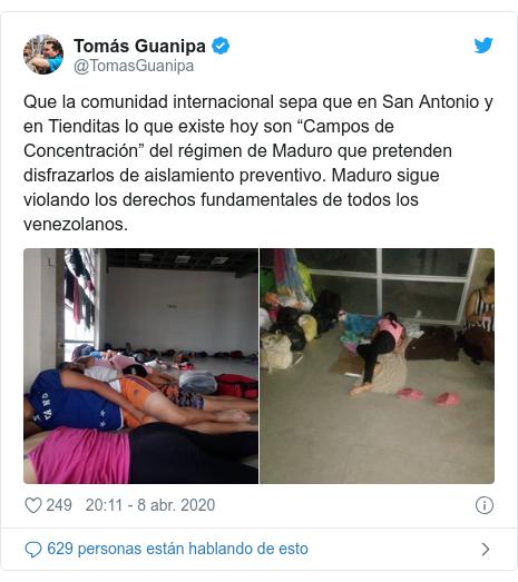 """Publicación de Twitter por @TomasGuanipa: Que la comunidad internacional sepa que en San Antonio y en Tienditas lo que existe hoy son """"Campos de Concentración"""" del régimen de Maduro que pretenden disfrazarlos de aislamiento preventivo. Maduro sigue violando los derechos fundamentales de todos los venezolanos."""