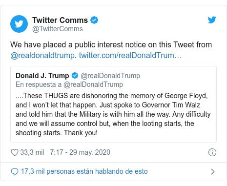 Publicación de Twitter por @TwitterComms: We have placed a public interest notice on this Tweet from @realdonaldtrump.