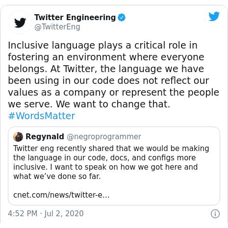 Postagem no Twitter por @TwitterEng: A linguagem inclusiva desempenha um papel crítico na promoção de um ambiente em que todos pertencem.  No Twitter, o idioma que usamos em nosso código não reflete nossos valores como empresa ou representa as pessoas que servimos.  Queremos mudar isso.  #WordsMatter