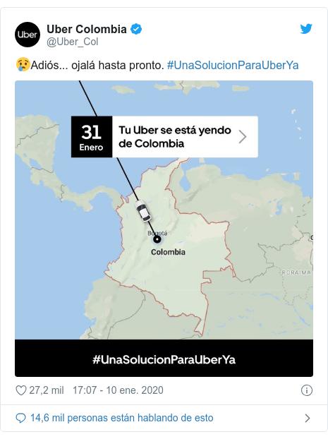 Publicación de Twitter por @Uber_Col: 😢Adiós... ojalá hasta pronto. #UnaSolucionParaUberYa