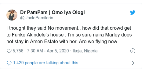 Twitter post by @UnclePamilerin: I thought they said No movement.. how did that crowd get to Funke Akindele's house . I'm so sure naira Marley does not stay in Amen Estate with her. Are we flying now
