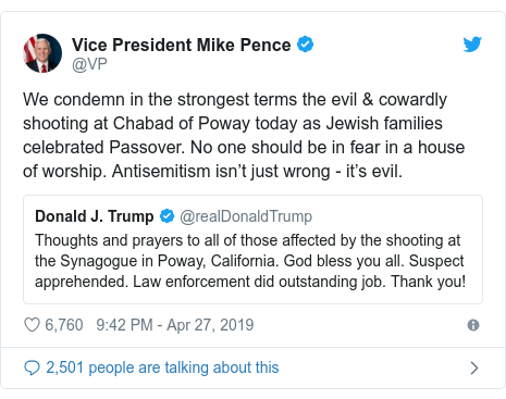 Twitter post by @VP: We condemn in the strongest terms the evil & cowardly shooting at Chabad of Poway today as Jewish families celebrated Passover. No one should be in fear in a house of worship. Antisemitism isn't just wrong - it's evil.