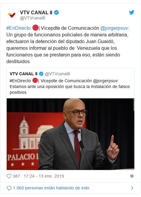 Publicación de Twitter por @VTVcanal8: #EnDirecto 🔴| Vicepdte de Comunicación @jorgerpsuv   Un grupo de funcionarios policiales de manera arbitraria, efectuaron la detención del diputado Juan Guaidó, queremos informar al pueblo de  Venezuela que los funcionarios que se prestaron para eso, están siendo destituidos