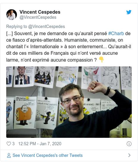 Twitter post by @VincentCespedes: [...] Souvent, je me demande ce qu'aurait pensé #Charb de ce fiasco d'après-attentats. Humaniste, communiste, on chantait l'«Internationale» à son enterrement... Qu'aurait-il dit de ces milliers de Français qui n'ont versé aucune larme, n'ont exprimé aucune compassion ? 👇