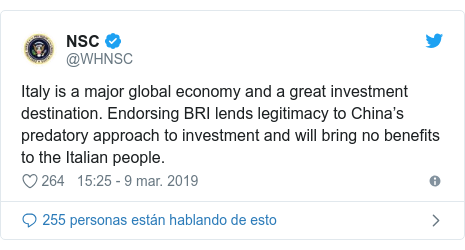 Publicación de Twitter por @WHNSC: Italy is a major global economy and a great investment destination. Endorsing BRI lends legitimacy to China's predatory approach to investment and will bring no benefits to the Italian people.