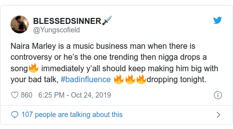 Twitter post by @Yungscofield: Naira Marley is a music business man when there is controversy or he's the one trending then nigga drops a song🔥 immediately y'all should keep making him big with your bad talk, #badinfluence 🔥🔥🔥dropping tonight.