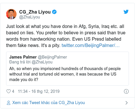 Twitter bởi @ZhaLiyou: Just look at what you have done in Afg, Syria, Iraq etc. all based on lies. You prefer to believe in press said than true words from hardworking nation. Even US Presd labelled them fake news. It's a pity.