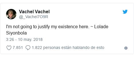 Publicación de Twitter por @_Vachel7O9R: I'm not going to justify my existence here. ~ Lolade Siyonbola