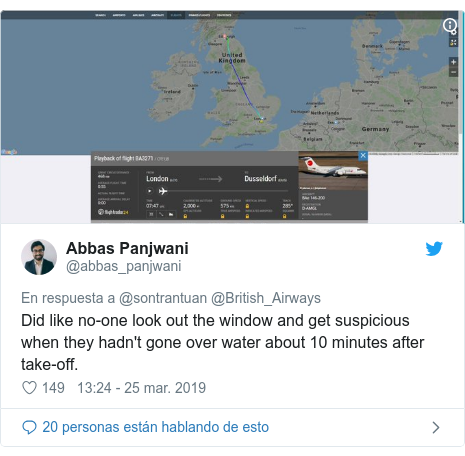 Publicación de Twitter por @abbas_panjwani: Did like no-one look out the window and get suspicious when they hadn't gone over water about 10 minutes after take-off.