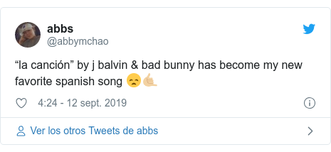 "Publicación de Twitter por @abbymchao: ""la canción"" by j balvin & bad bunny has become my new favorite spanish song 😞🤙🏼"